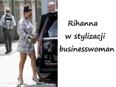 Stylizacje gwiazd: Rihanna jak businesswoman